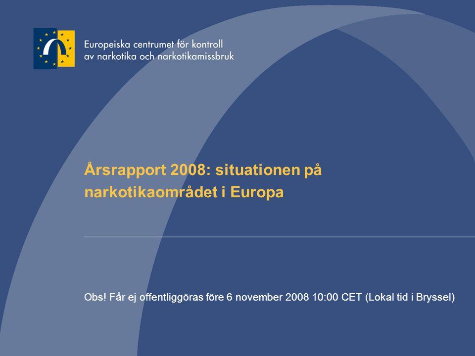 Årsrapport 2008: situationen på narkotikaområdet i Europa Obs! Får ej offentliggöras före 6 november 2008 10:00 CET (Lokal tid i Bryssel)