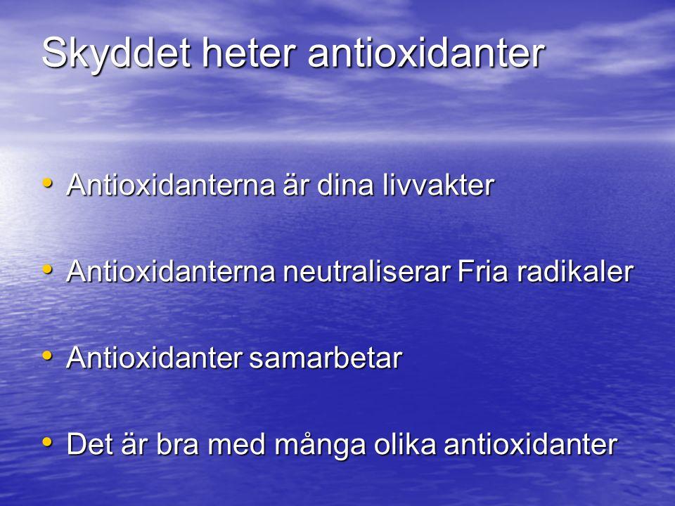 Skydd mot sjukdom Bryter ner vävnad Fria RadikalerAntioxidanter Det är ett krig mellan Fria radikaler och Antioxidanter Fria radikaler stressar cellerna genom oxidation som leder till att vi rostar