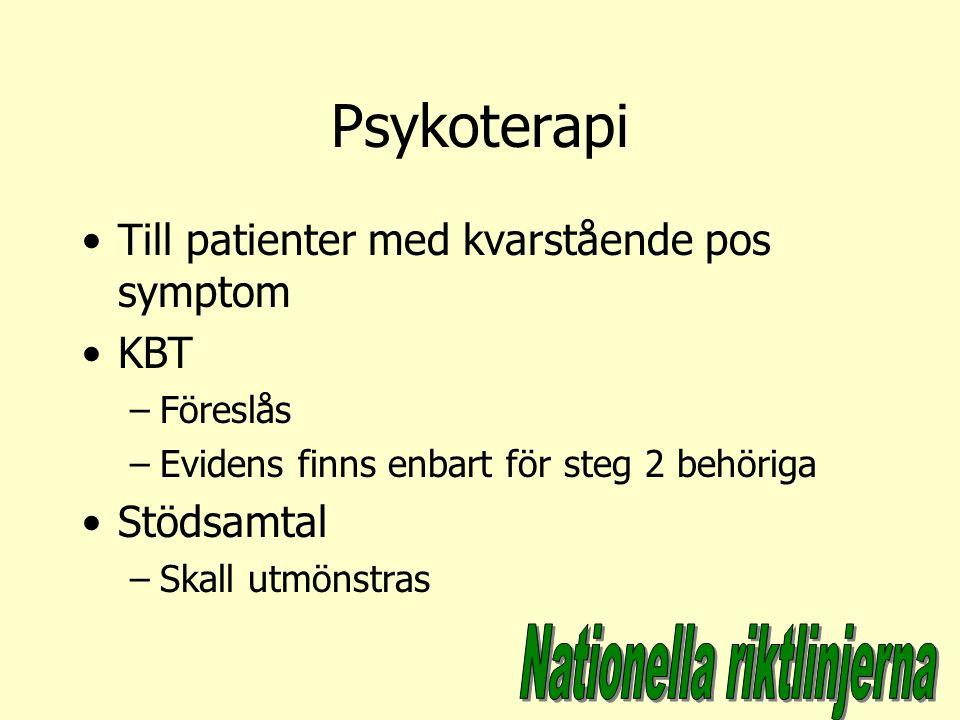 Psykoterapi Till patienter med kvarstående pos symptom KBT –Föreslås –Evidens finns enbart för steg 2 behöriga Stödsamtal –Skall utmönstras