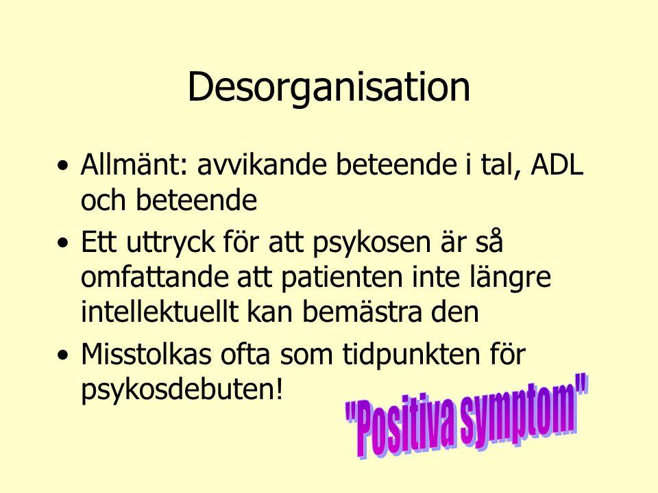 Desorganisation Allmänt: avvikande beteende i tal, ADL och beteende Ett uttryck för att psykosen är så omfattande att patienten inte längre intellektu