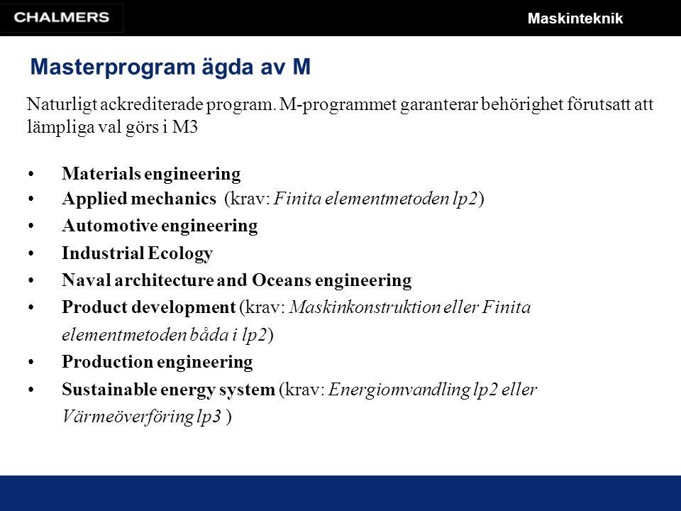 Maskinteknik Ackrediterade M-avslutningar Engineering mathetmatics ( krav : Transformer och differentialekvationer i lp3) Lärande och ledarskap (krav: Finital elementmetoden i lp2 & Transformer och differentialekvationer i lp3) Sound and vibration (rek: Ljud och vibrationer i lp3) Supply chain management (rek: Logistik i lp3) System, control and mechatronics Quality and operations management (rek: Logistik i lp3) Nuclear engineering Naturligt ackrediterade program.