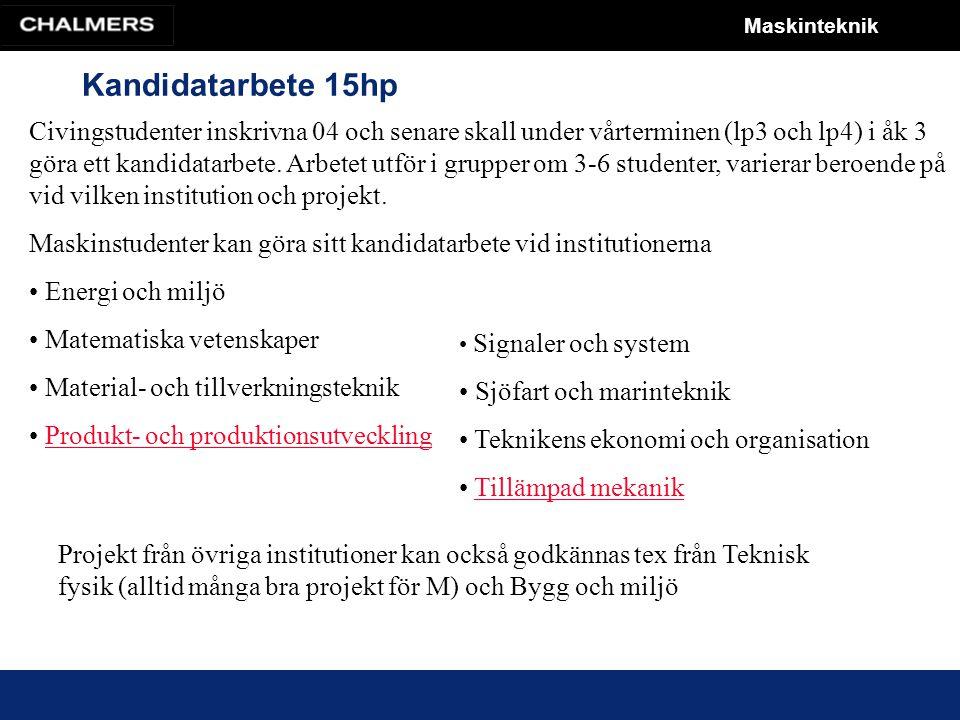 Maskinteknik Kandidatarbete 15hp Val av kandidatarbete görs via studentportalen.