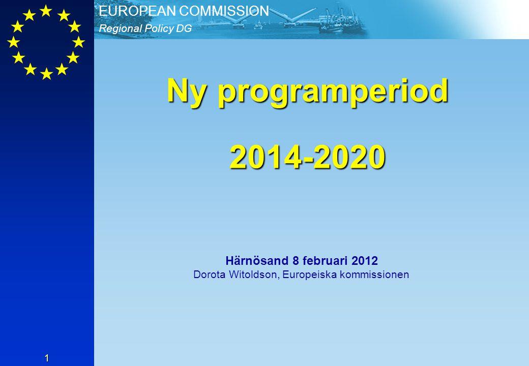 Regional Policy DG EUROPEAN COMMISSION 1 Härnösand 8 februari 2012 Dorota Witoldson, Europeiska kommissionen Ny programperiod 2014-2020