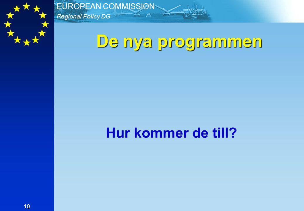 Regional Policy DG EUROPEAN COMMISSION 10 De nya programmen Hur kommer de till?