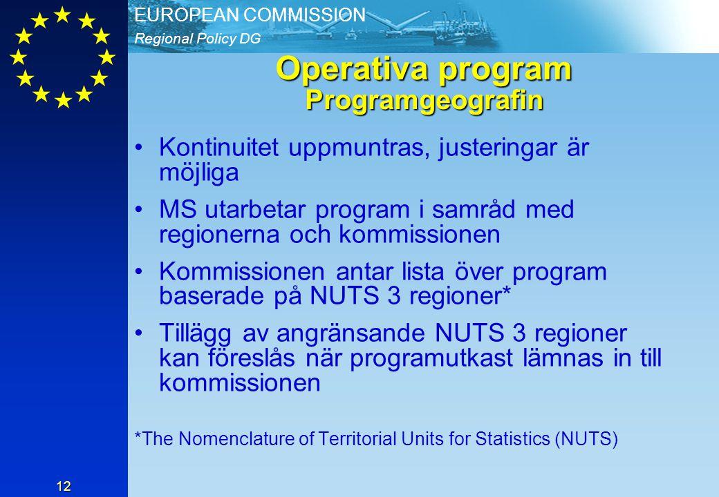 Regional Policy DG EUROPEAN COMMISSION 12 Operativa program Programgeografin Kontinuitet uppmuntras, justeringar är möjliga MS utarbetar program i samråd med regionerna och kommissionen Kommissionen antar lista över program baserade på NUTS 3 regioner* Tillägg av angränsande NUTS 3 regioner kan föreslås när programutkast lämnas in till kommissionen *The Nomenclature of Territorial Units for Statistics (NUTS)