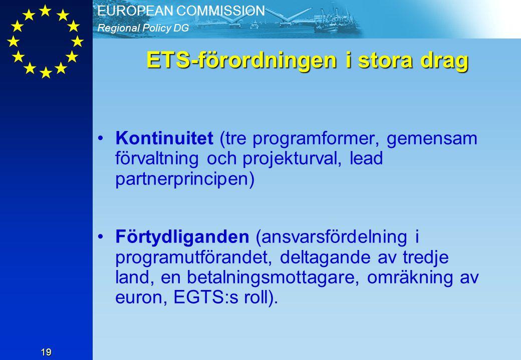 Regional Policy DG EUROPEAN COMMISSION 19 ETS-förordningen i stora drag Kontinuitet (tre programformer, gemensam förvaltning och projekturval, lead partnerprincipen) Förtydliganden (ansvarsfördelning i programutförandet, deltagande av tredje land, en betalningsmottagare, omräkning av euron, EGTS:s roll).