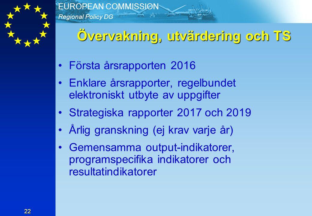 Regional Policy DG EUROPEAN COMMISSION 22 Övervakning, utvärdering och TS Första årsrapporten 2016 Enklare årsrapporter, regelbundet elektroniskt utbyte av uppgifter Strategiska rapporter 2017 och 2019 Årlig granskning (ej krav varje år) Gemensamma output-indikatorer, programspecifika indikatorer och resultatindikatorer