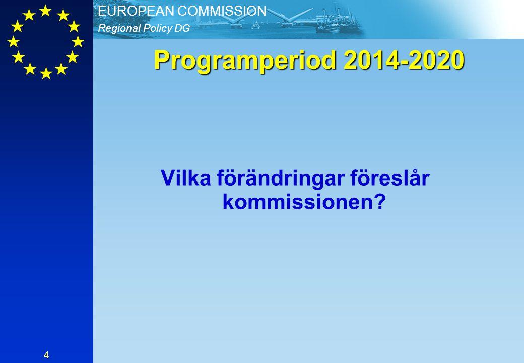 Regional Policy DG EUROPEAN COMMISSION 4 Programperiod 2014-2020 Vilka förändringar föreslår kommissionen?