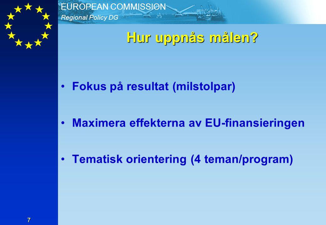 Regional Policy DG EUROPEAN COMMISSION 7 Hur uppnås målen.
