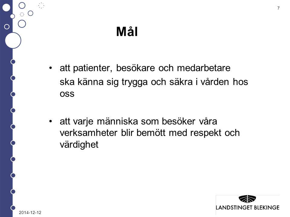 7 Mål att patienter, besökare och medarbetare ska känna sig trygga och säkra i vården hos oss att varje människa som besöker våra verksamheter blir bemött med respekt och värdighet 2014-12-12