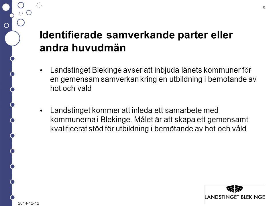 9 Landstinget Blekinge avser att inbjuda länets kommuner fören gemensam samverkan kring en utbildning i bemötande avhot och våld Landstinget kommer att inleda ett samarbete medkommunerna i Blekinge.