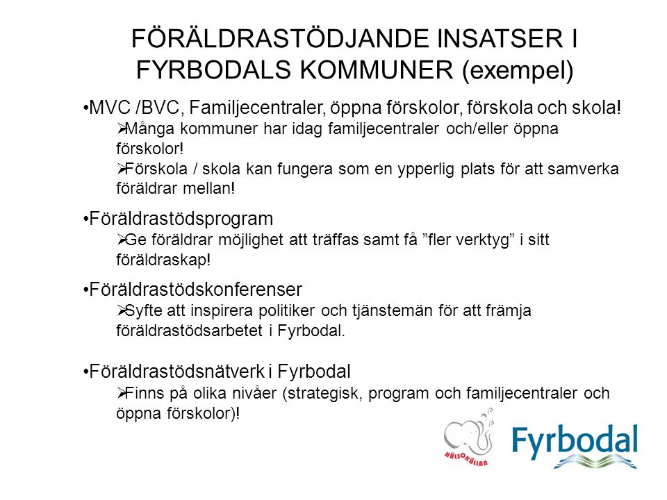 FÖRÄLDRASTÖDJANDE INSATSER I FYRBODALS KOMMUNER (exempel) MVC /BVC, Familjecentraler, öppna förskolor, förskola och skola.
