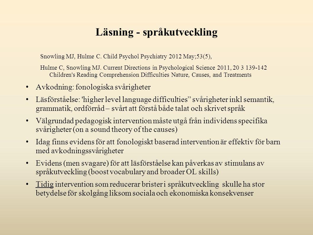 Läsning - språkutveckling Snowling MJ, Hulme C. Child Psychol Psychiatry 2012 May;53(5), Hulme C, Snowling MJ. Current Directions in Psychological Sci
