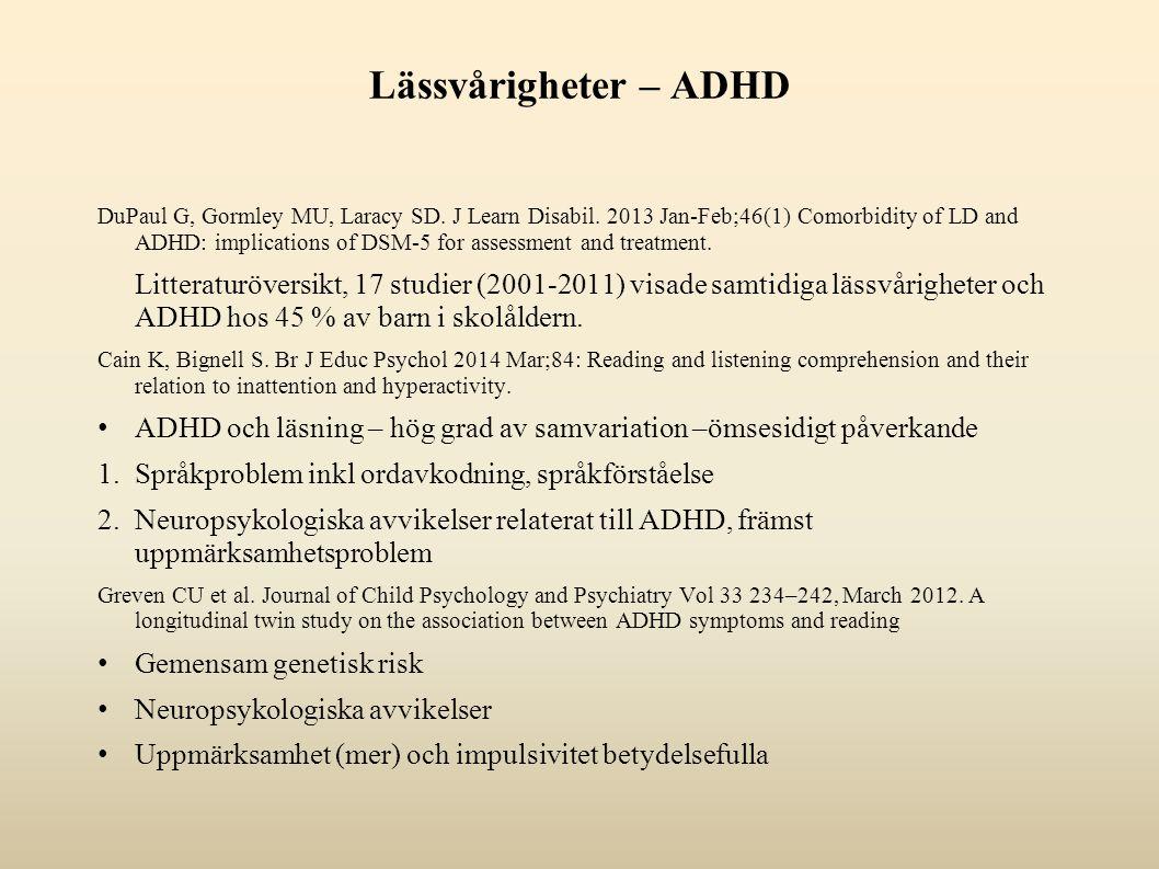 Lässvårigheter – ADHD DuPaul G, Gormley MU, Laracy SD. J Learn Disabil. 2013 Jan-Feb;46(1) Comorbidity of LD and ADHD: implications of DSM-5 for asses