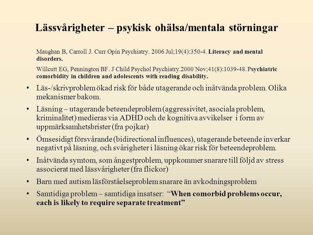 Lässvårigheter – psykisk ohälsa/mentala störningar Maughan B, Carroll J. Curr Opin Psychiatry. 2006 Jul;19(4):350-4. Literacy and mental disorders. Wi