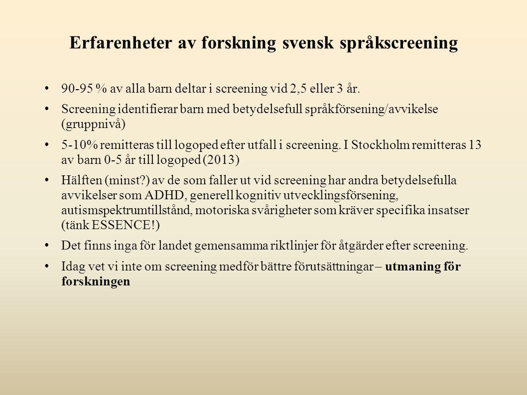 Erfarenheter av forskning svensk språkscreening 90-95 % av alla barn deltar i screening vid 2,5 eller 3 år. Screening identifierar barn med betydelsef