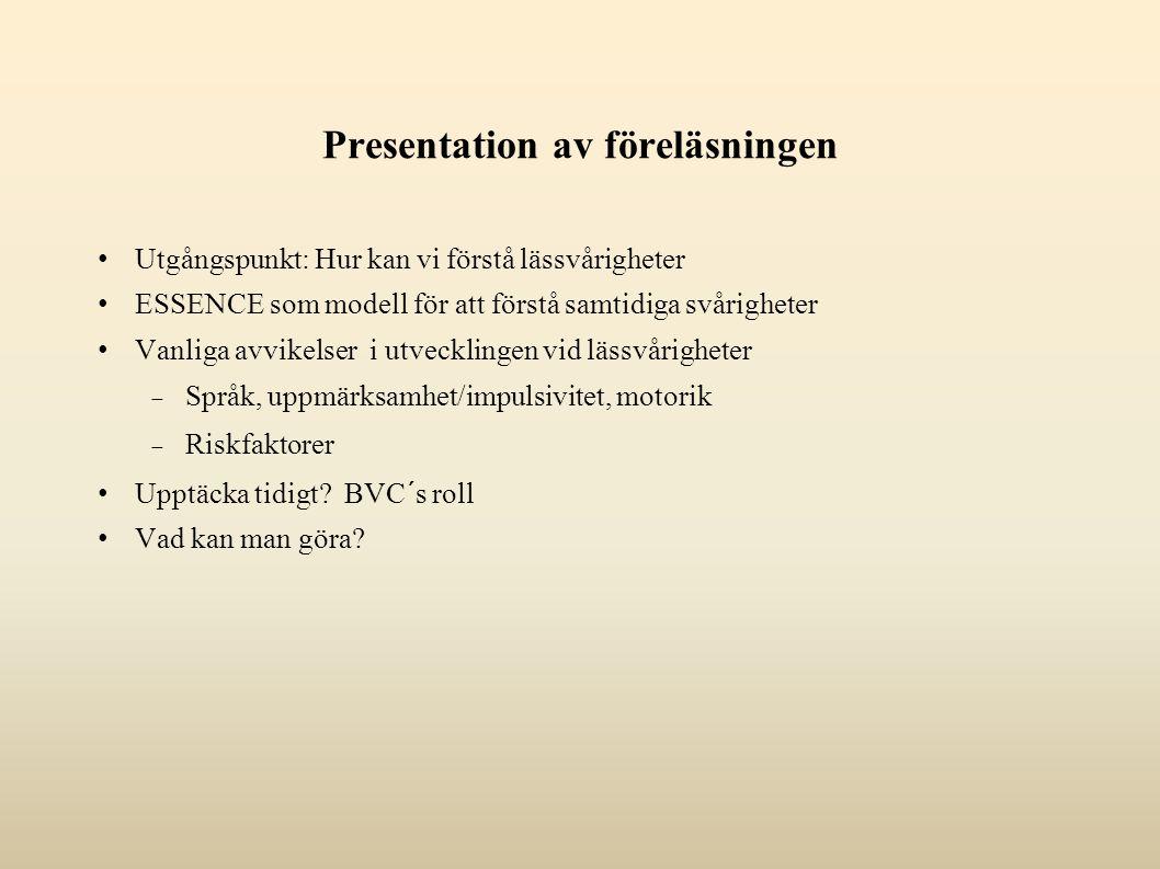 Presentation av föreläsningen Utgångspunkt: Hur kan vi förstå lässvårigheter ESSENCE som modell för att förstå samtidiga svårigheter Vanliga avvikelse