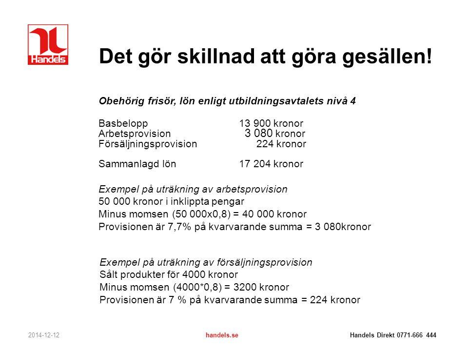 Det gör skillnad att göra gesällen! 2014-12-12handels.se Handels Direkt 0771-666 444 Obehörig frisör, lön enligt utbildningsavtalets nivå 4 Basbelopp1