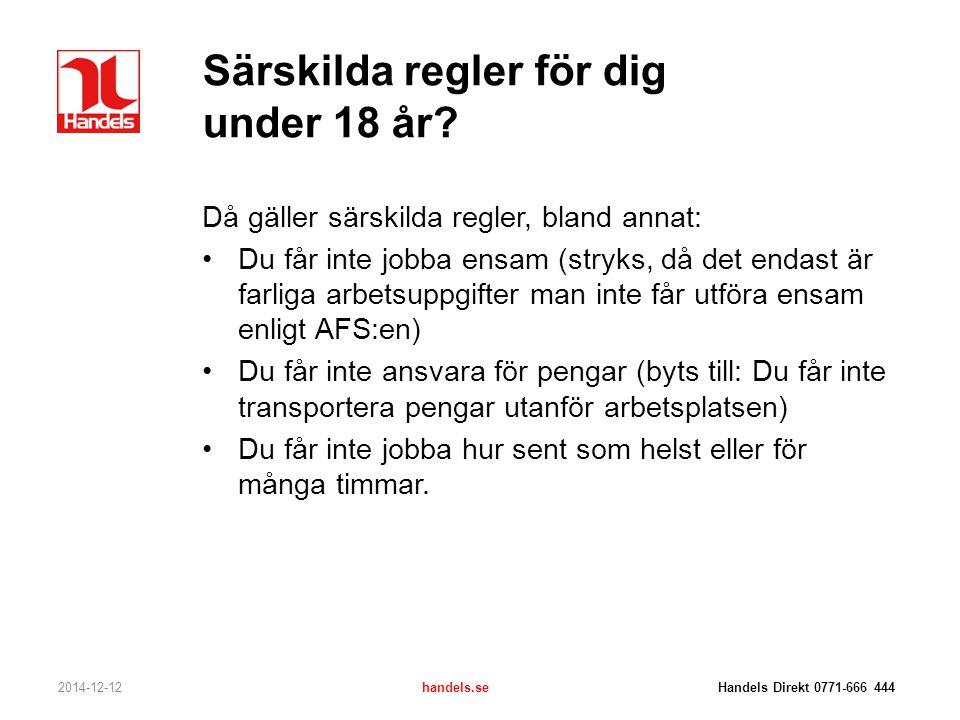 Särskilda regler för dig under 18 år? Då gäller särskilda regler, bland annat: Du får inte jobba ensam (stryks, då det endast är farliga arbetsuppgift