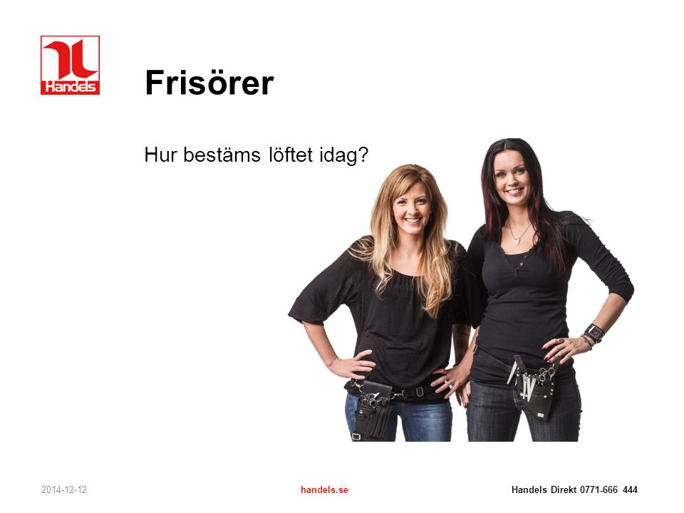 Frisörer Hur bestäms löftet idag? 2014-12-12handels.se Handels Direkt 0771-666 444