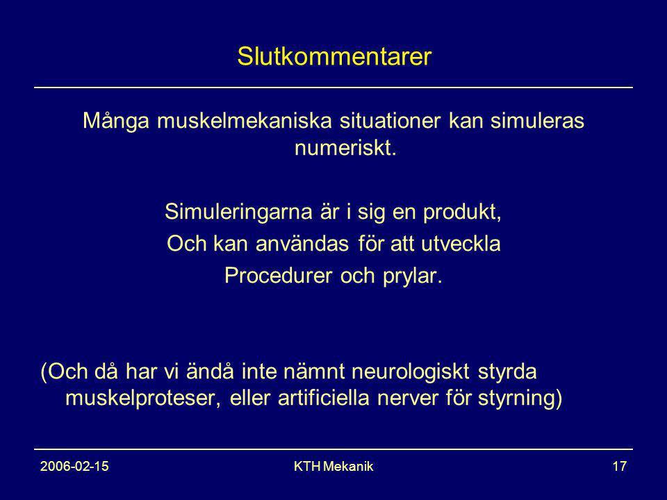 2006-02-15KTH Mekanik17 Slutkommentarer Många muskelmekaniska situationer kan simuleras numeriskt.