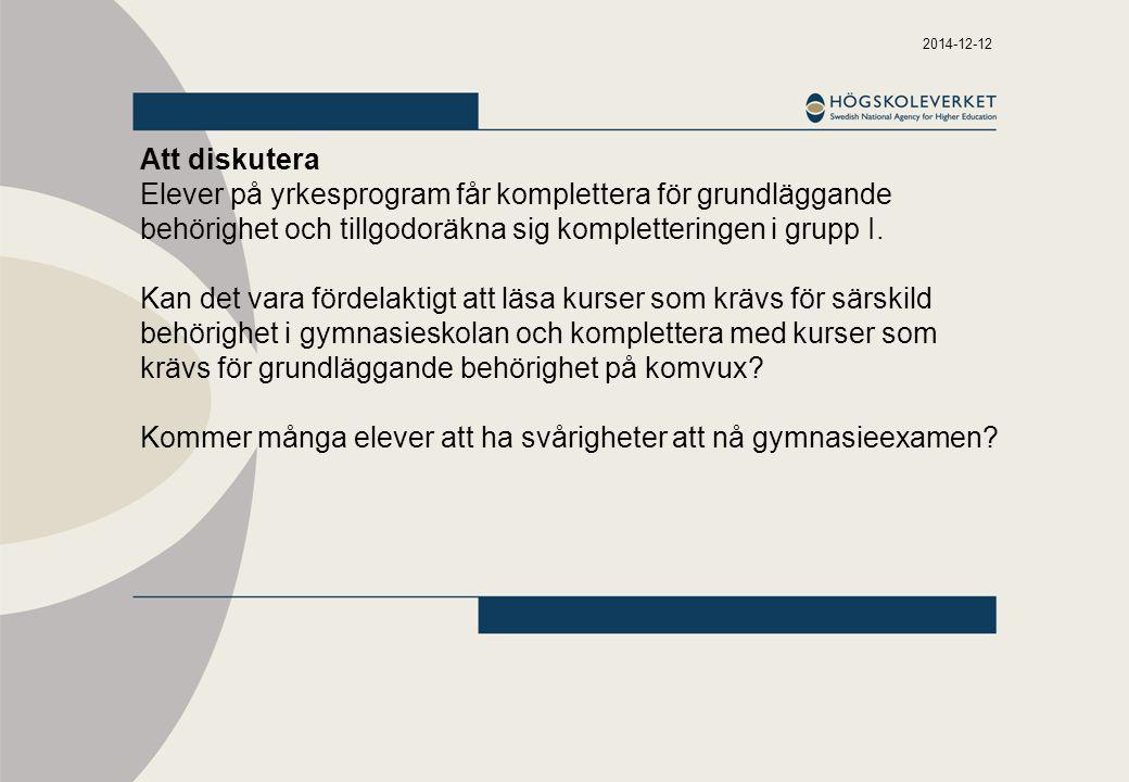 2014-12-12 Att diskutera Elever på yrkesprogram får komplettera för grundläggande behörighet och tillgodoräkna sig kompletteringen i grupp I. Kan det