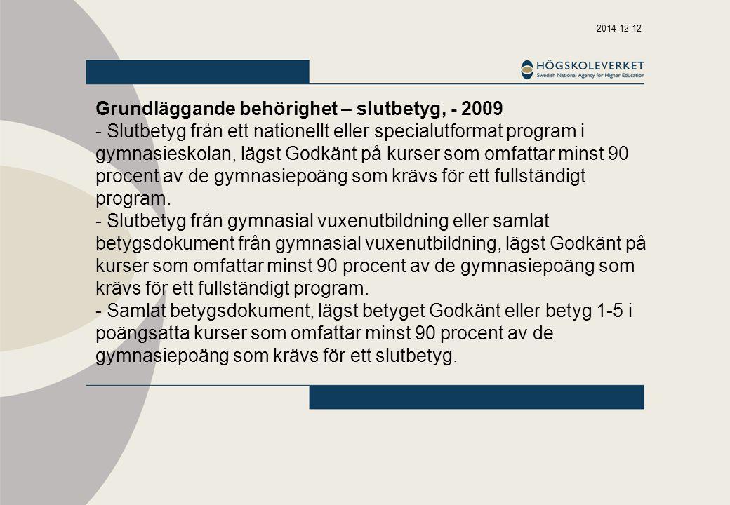 2014-12-12 Grundläggande behörighet – slutbetyg, - 2009 - Slutbetyg från ett nationellt eller specialutformat program i gymnasieskolan, lägst Godkänt