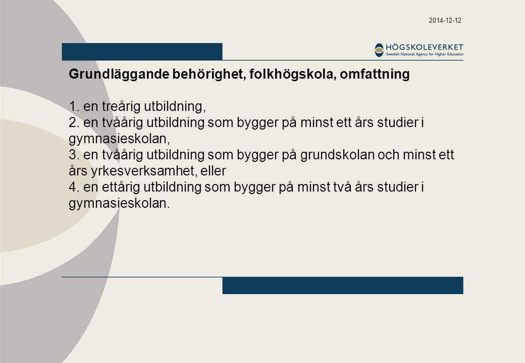 2014-12-12 Grundläggande behörighet, folkhögskola, omfattning 1. en treårig utbildning, 2. en tvåårig utbildning som bygger på minst ett års studier i