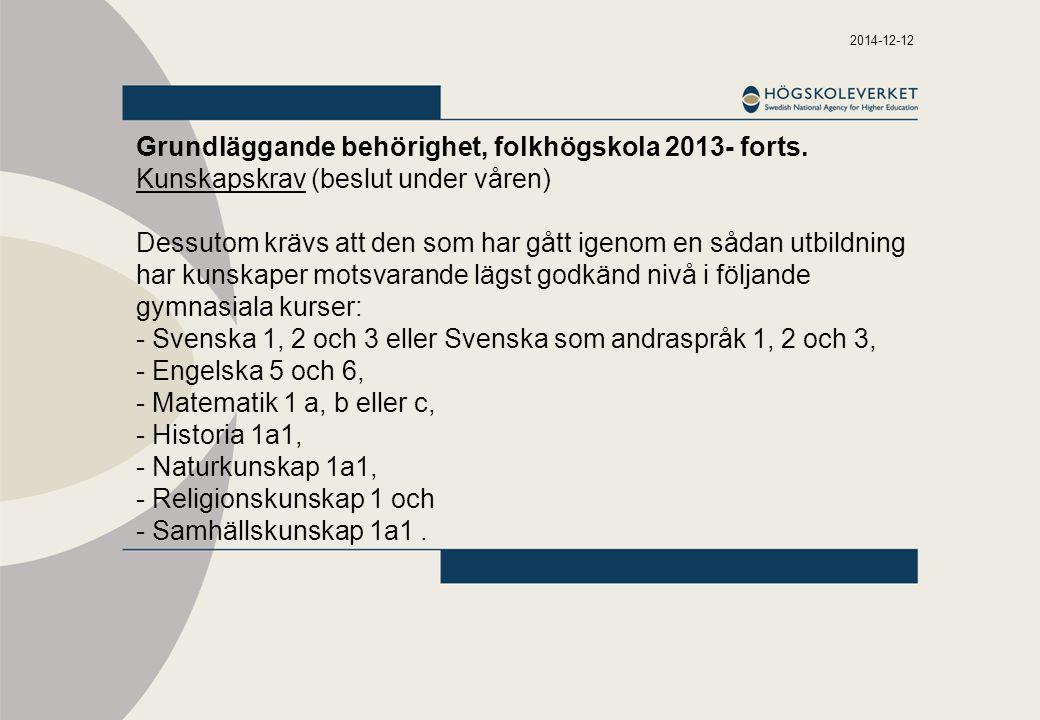 2014-12-12 Grundläggande behörighet, folkhögskola 2013- forts. Kunskapskrav (beslut under våren) Dessutom krävs att den som har gått igenom en sådan u