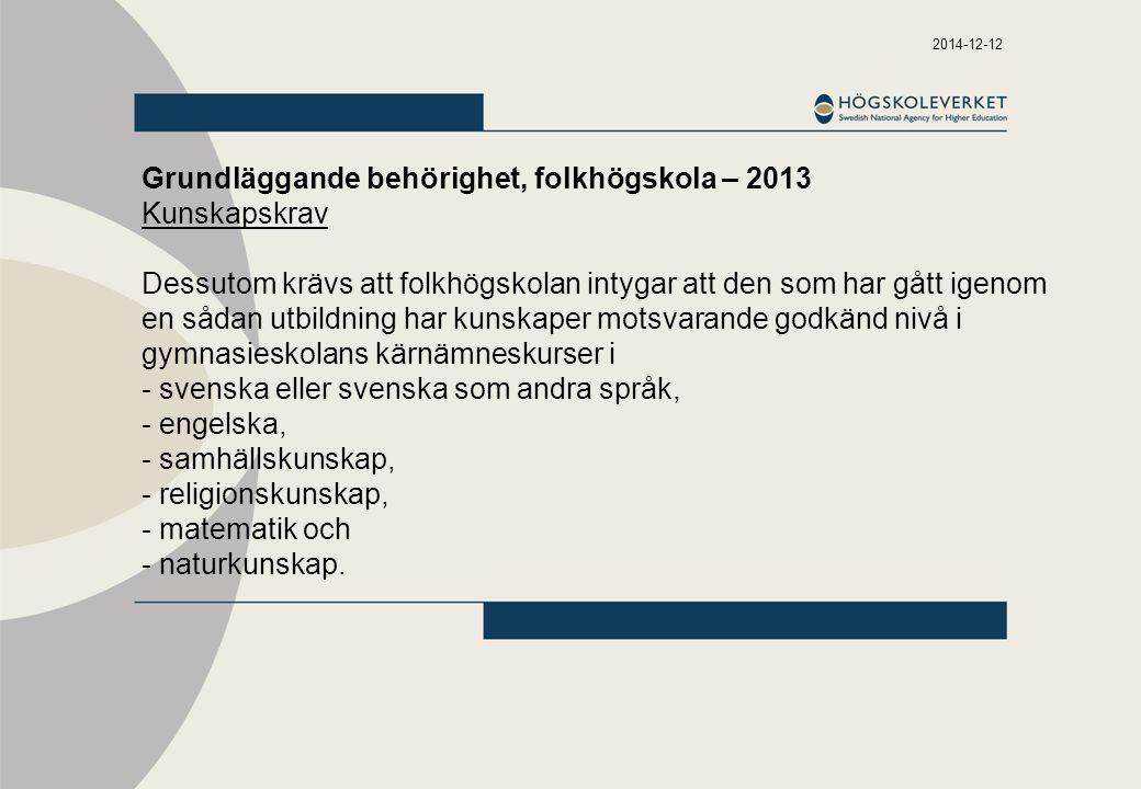 2014-12-12 Grundläggande behörighet, folkhögskola – 2013 Kunskapskrav Dessutom krävs att folkhögskolan intygar att den som har gått igenom en sådan ut