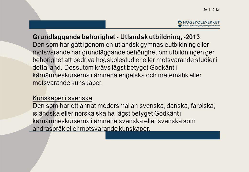 2014-12-12 Grundläggande behörighet - Utländsk utbildning, -2013 Den som har gått igenom en utländsk gymnasieutbildning eller motsvarande har grundläggande behörighet om utbildningen ger behörighet att bedriva högskolestudier eller motsvarande studier i detta land.