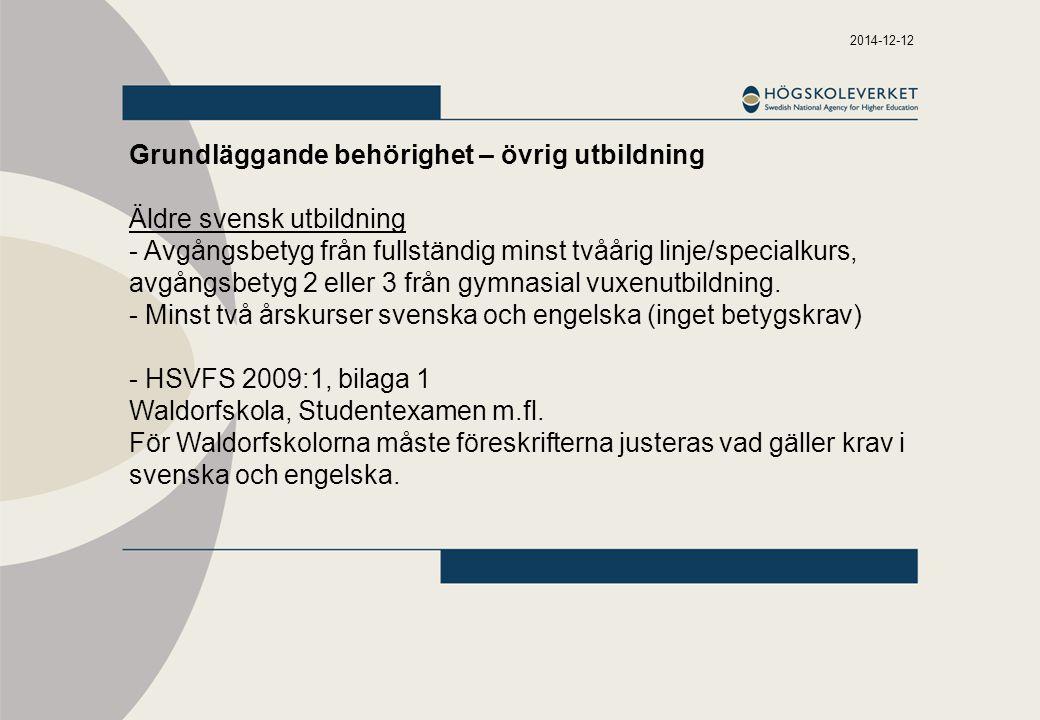 2014-12-12 Grundläggande behörighet – övrig utbildning Äldre svensk utbildning - Avgångsbetyg från fullständig minst tvåårig linje/specialkurs, avgångsbetyg 2 eller 3 från gymnasial vuxenutbildning.