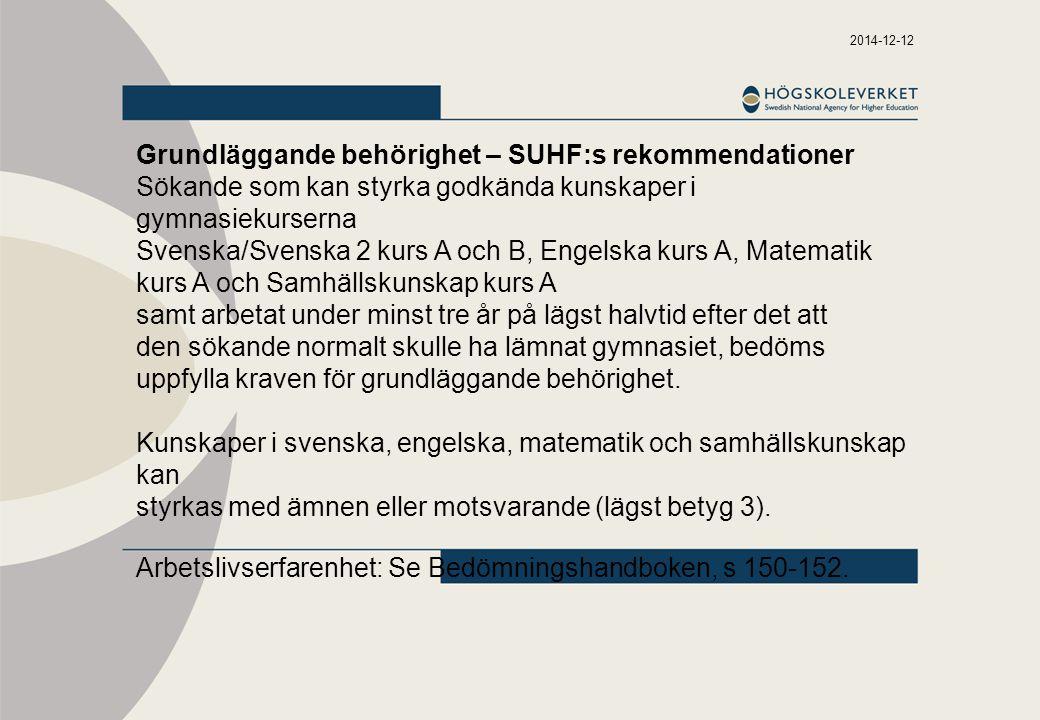 2014-12-12 Grundläggande behörighet – SUHF:s rekommendationer Sökande som kan styrka godkända kunskaper i gymnasiekurserna Svenska/Svenska 2 kurs A oc