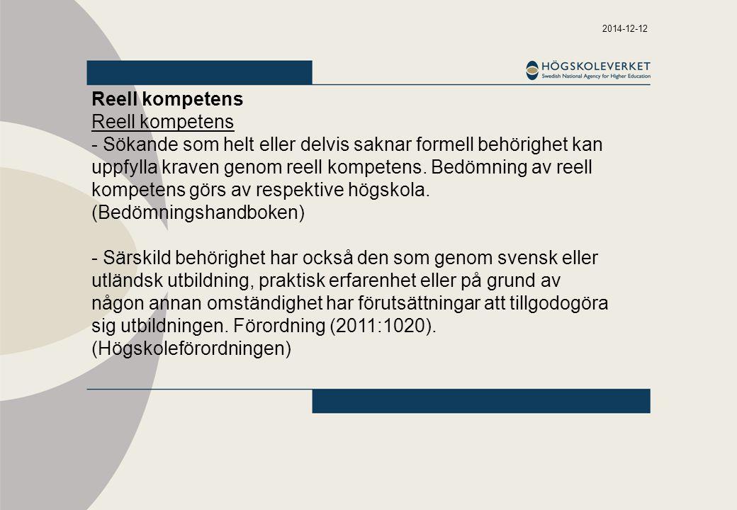 2014-12-12 Reell kompetens - Sökande som helt eller delvis saknar formell behörighet kan uppfylla kraven genom reell kompetens. Bedömning av reell kom