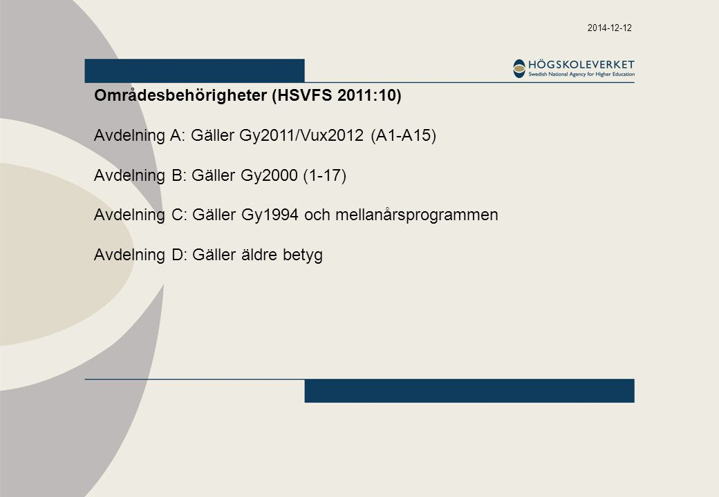2014-12-12 Områdesbehörigheter (HSVFS 2011:10) Avdelning A: Gäller Gy2011/Vux2012 (A1-A15) Avdelning B: Gäller Gy2000 (1-17) Avdelning C: Gäller Gy1994 och mellanårsprogrammen Avdelning D: Gäller äldre betyg