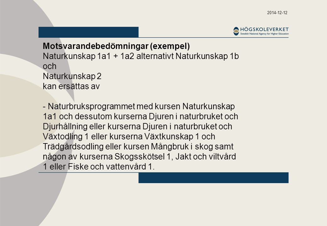 2014-12-12 Motsvarandebedömningar (exempel) Naturkunskap 1a1 + 1a2 alternativt Naturkunskap 1b och Naturkunskap 2 kan ersättas av - Naturbruksprogramm