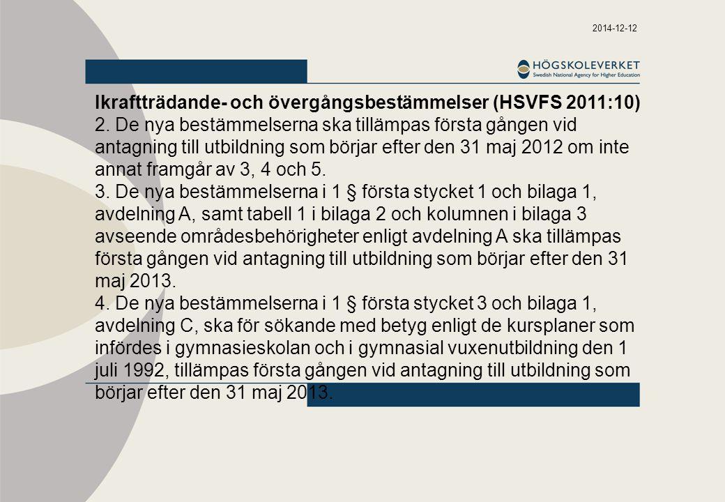 2014-12-12 Ikraftträdande- och övergångsbestämmelser (HSVFS 2011:10) 2. De nya bestämmelserna ska tillämpas första gången vid antagning till utbildnin