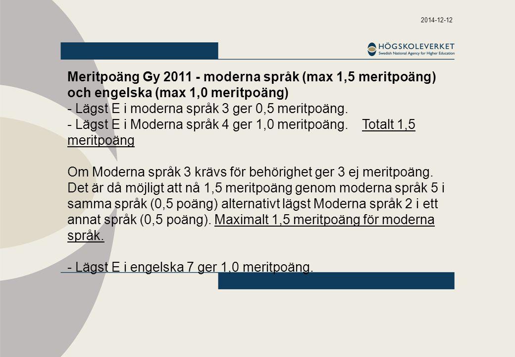 2014-12-12 Meritpoäng Gy 2011 - moderna språk (max 1,5 meritpoäng) och engelska (max 1,0 meritpoäng) - Lägst E i moderna språk 3 ger 0,5 meritpoäng. -