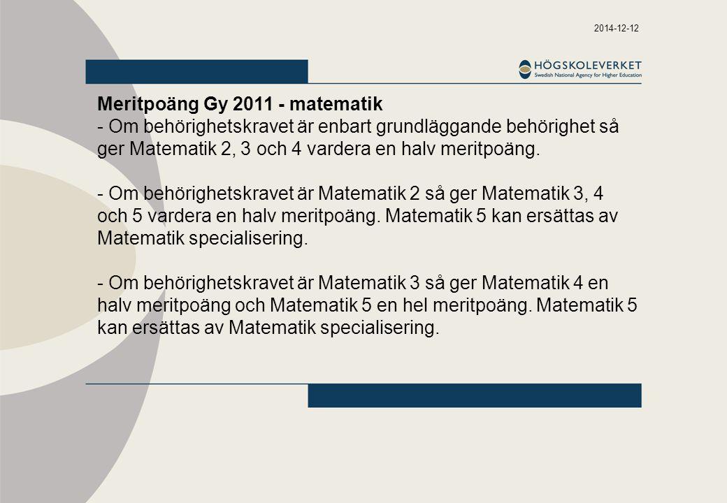 2014-12-12 Meritpoäng Gy 2011 - matematik - Om behörighetskravet är enbart grundläggande behörighet så ger Matematik 2, 3 och 4 vardera en halv meritpoäng.