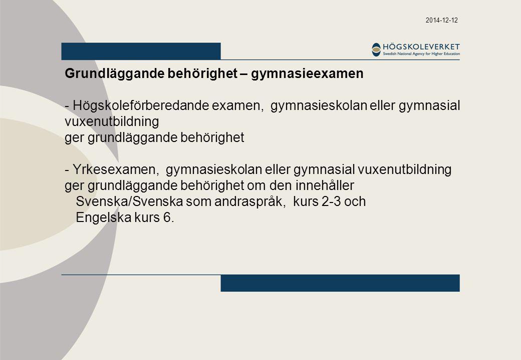 2014-12-12 Högskoleförberedande examen - gymnasieskolan - 2 500 gymnasiepoäng - Lägst E i minst 2 250 poäng Lägst E i - Svenska/Svenska som andraspråk 300 poäng (kurserna 1, 2 och 3) - Engelska 200 poäng (kurserna 5 och 6) - Matematik 100 poäng (kursen 1b eller 1c) - Gymnasiearbetet
