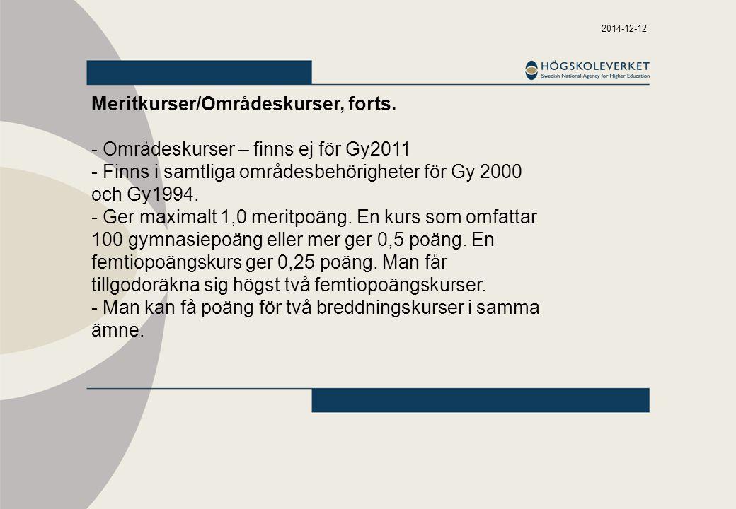 2014-12-12 Meritkurser/Områdeskurser, forts. - Områdeskurser – finns ej för Gy2011 - Finns i samtliga områdesbehörigheter för Gy 2000 och Gy1994. - Ge