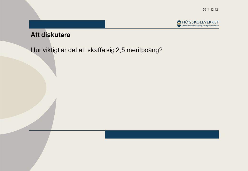 2014-12-12 Att diskutera Hur viktigt är det att skaffa sig 2,5 meritpoäng?