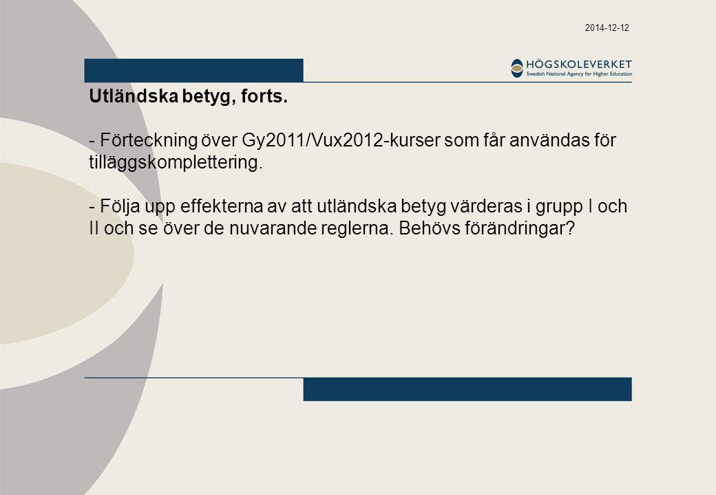 2014-12-12 Utländska betyg, forts. - Förteckning över Gy2011/Vux2012-kurser som får användas för tilläggskomplettering. - Följa upp effekterna av att