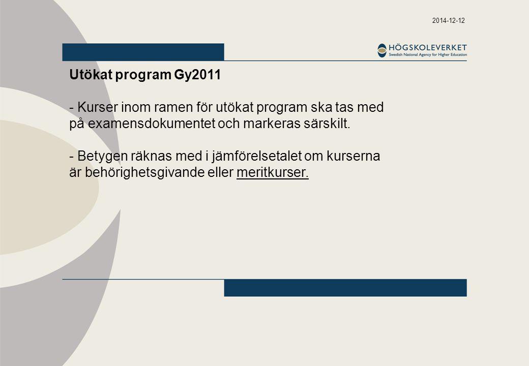 2014-12-12 Utökat program Gy2011 - Kurser inom ramen för utökat program ska tas med på examensdokumentet och markeras särskilt. - Betygen räknas med i