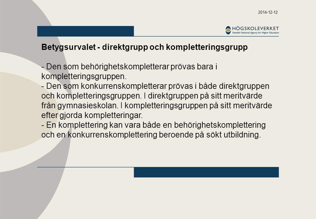 2014-12-12 Betygsurvalet - direktgrupp och kompletteringsgrupp - Den som behörighetskompletterar prövas bara i kompletteringsgruppen. - Den som konkur