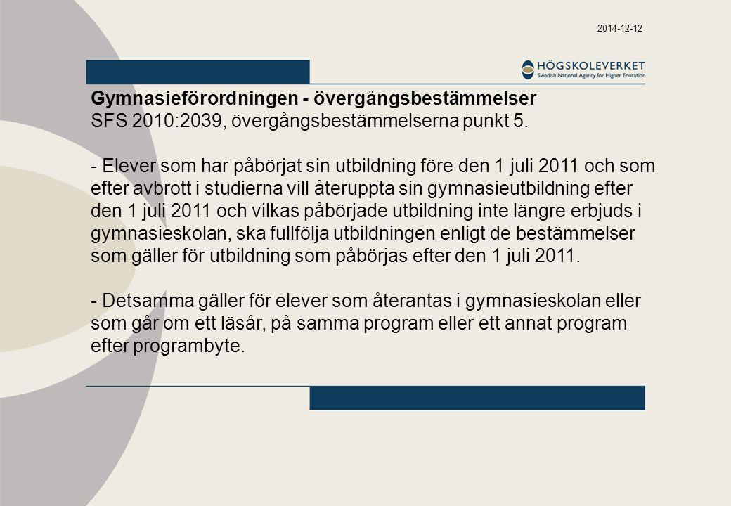2014-12-12 Gymnasieförordningen - övergångsbestämmelser SFS 2010:2039, övergångsbestämmelserna punkt 5. - Elever som har påbörjat sin utbildning före