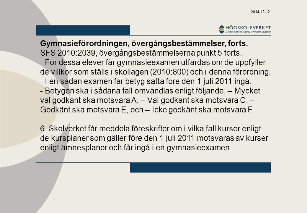 2014-12-12 Gymnasieförordningen, övergångsbestämmelser, forts. SFS 2010:2039, övergångsbestämmelserna punkt 5 forts. - För dessa elever får gymnasieex