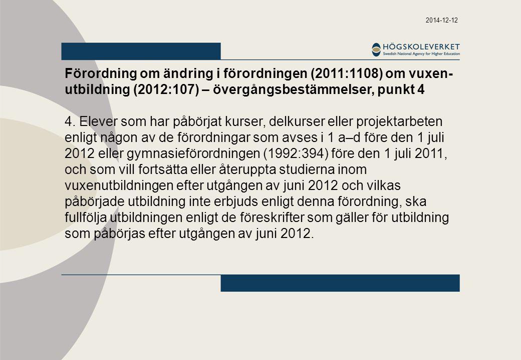 2014-12-12 Förordning om ändring i förordningen (2011:1108) om vuxen- utbildning (2012:107) – övergångsbestämmelser, punkt 4 4. Elever som har påbörja