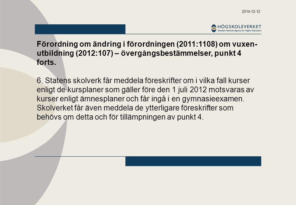2014-12-12 Förordning om ändring i förordningen (2011:1108) om vuxen- utbildning (2012:107) – övergångsbestämmelser, punkt 4 forts. 6. Statens skolver