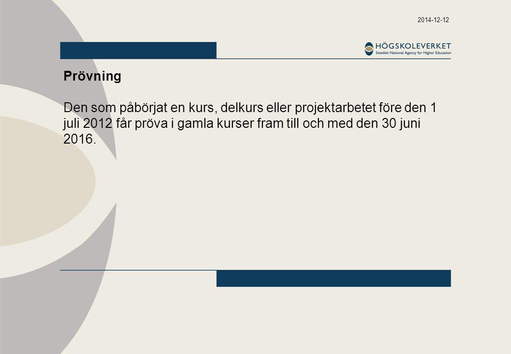 2014-12-12 Prövning Den som påbörjat en kurs, delkurs eller projektarbetet före den 1 juli 2012 får pröva i gamla kurser fram till och med den 30 juni